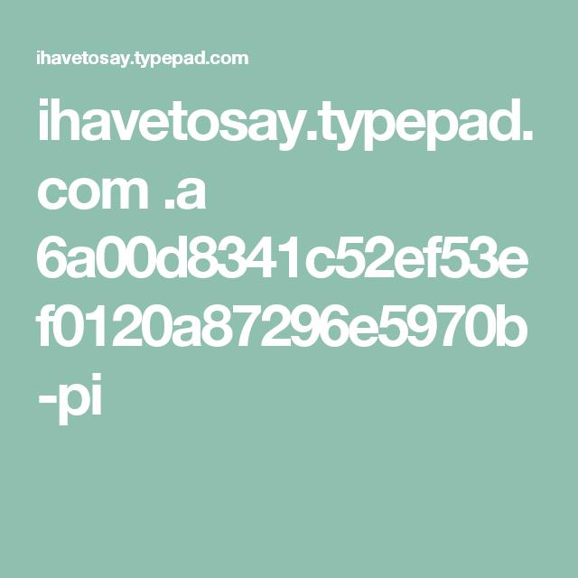ihavetosay.typepad.com .a 6a00d8341c52ef53ef0120a87296e5970b-pi