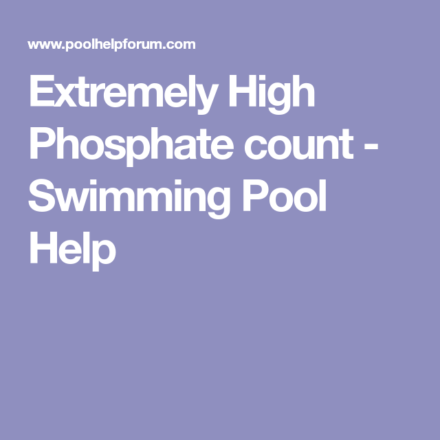 Extremely High Phosphate Count Swimming Pool Help Salt Pool Pool Water Swimming Pools
