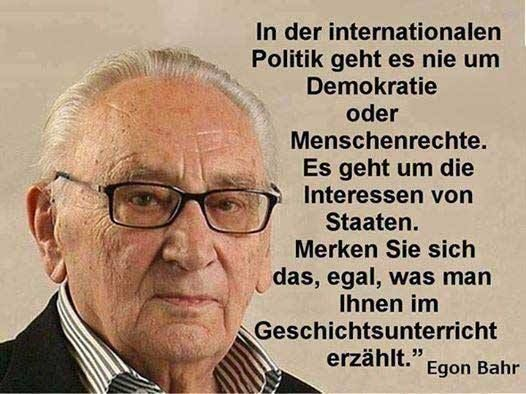 Egon Bahr, ein Klassiker einer Geopolitik mit Vernunft, bis wir auch da international mehr friedliche Demokratie kriegen und auch diese für die heutige Zeit undemokratisch gewordene UNO mit ihrem altertümlichen Vetorecht Updaten ;) https://scontent-fra3-1.xx.fbcdn.net/hphotos-xat1/v/t1.0-9/11247890_10206993583386722_5371637933388765973_n.jpg?oh=87b41df21a9b609b25547236a52d22aa&oe=5629E03C