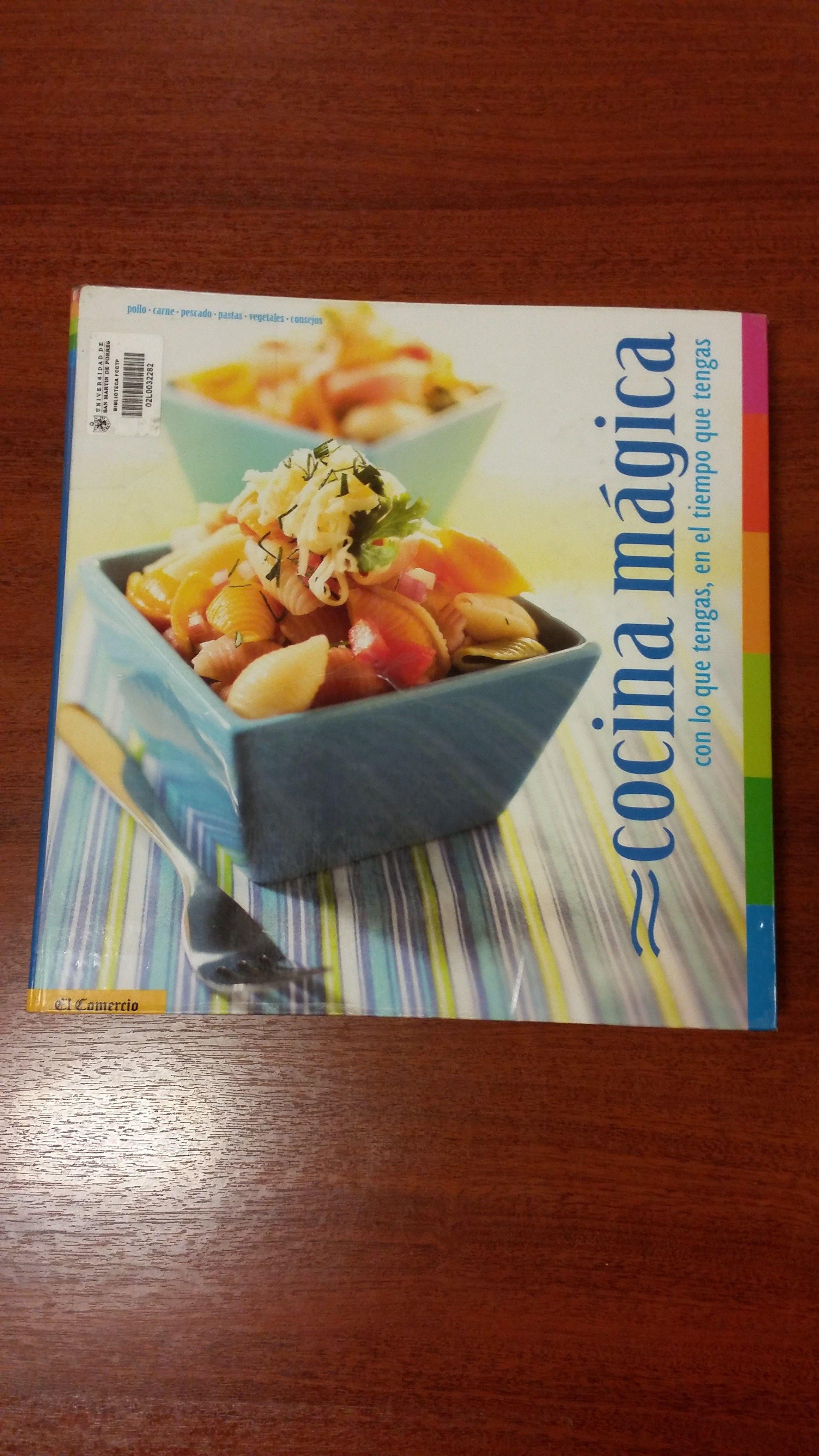 Título: Cocina mágica, con lo que tengas, en el tiempo que tengas  / Ubicación: FCCTP – Gastronomía – Tercer piso / Código: G 641.5 C2