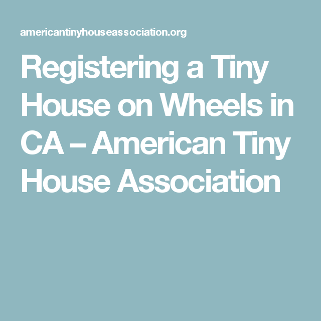 Simple Registering a Tiny House on Wheels in CA u American Tiny House Association