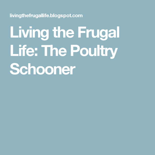 Living the Frugal Life: The Poultry Schooner