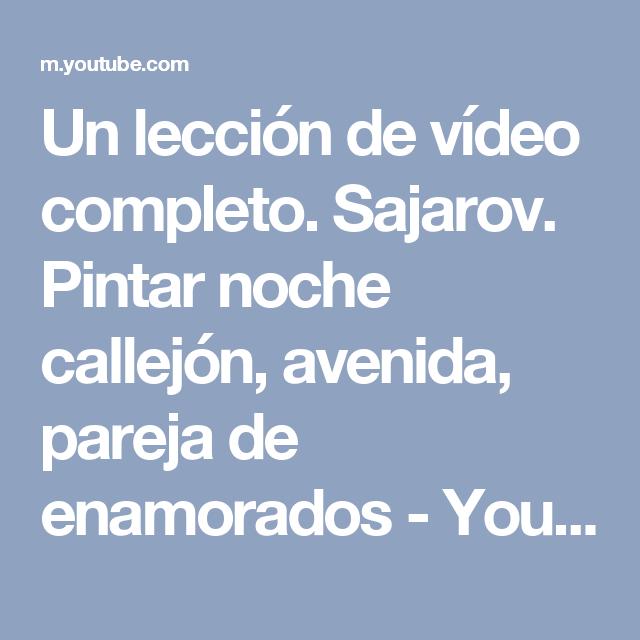 Un lección de vídeo completo. Sajarov. Pintar noche callejón, avenida, pareja de enamorados - YouTube