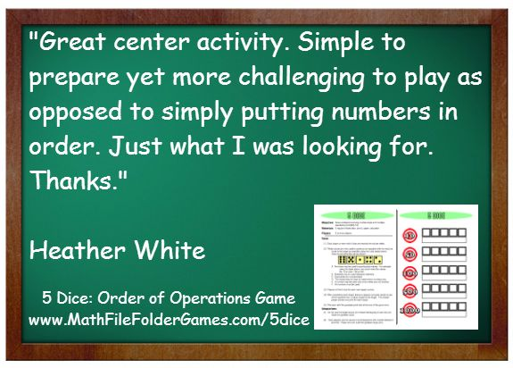 http://www.mathfilefoldergames.com/5-dice-order-of-operations-games-printable-version/ Great center activity. Simple to prepare yet more challenging to play as opposed to simply putting numbers in order. Just what I was looking for. Thanks.