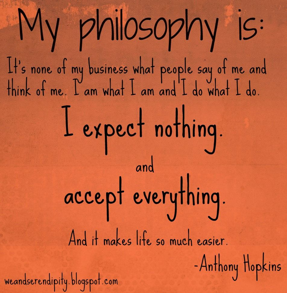 Anthony Hopkins Quote: ...expect Nothing, Accept Everything.