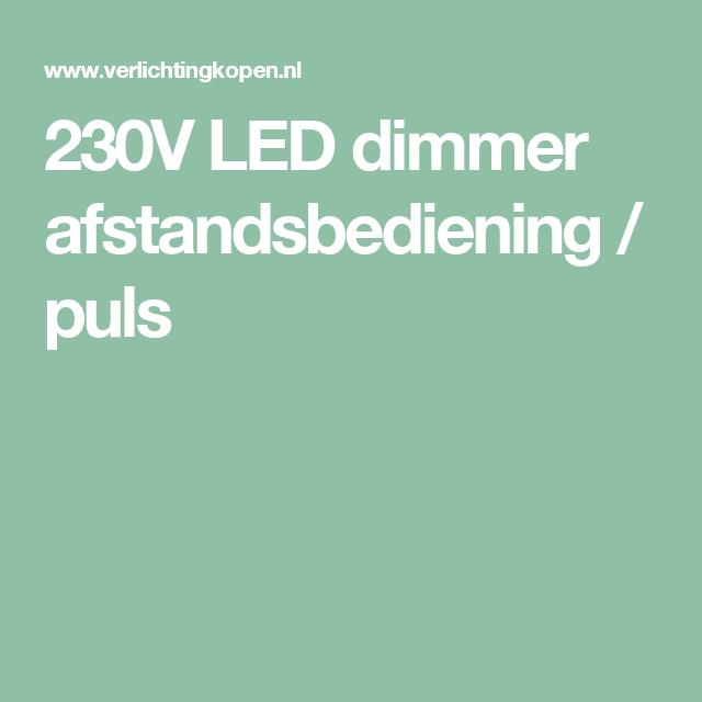 230V LED dimmer afstandsbediening / puls | verlichting | Pinterest