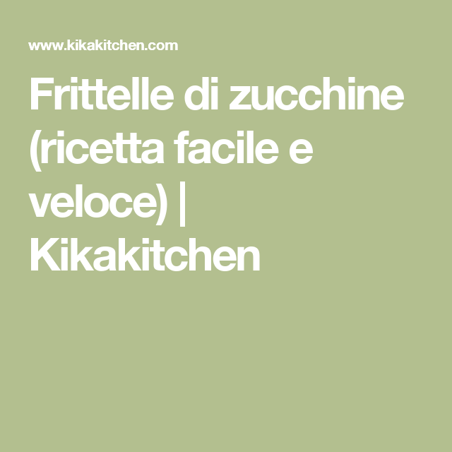 Frittelle di zucchine (ricetta facile e veloce) | Kikakitchen