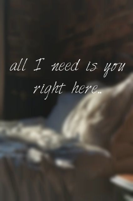 All I Need Is You Right Here Love Quotes Quotes Words