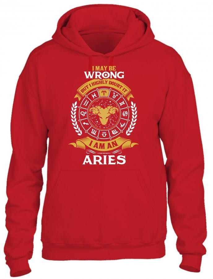 I May Be Wrong But I Highly Doubt It I Am An Aries HOODIE