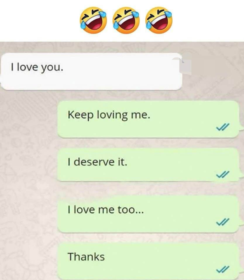 Keep Loving Me I Love Me Too Funny Joke Quote Funny Snapchat Pictures Jokes Quotes