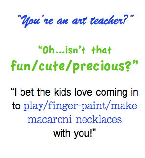"""You're an art teacher? Isn't that fun and cute! Tired of hearing this? Learn the 3 Simple Steps you need to follow in order to have a comeback that will do your profession justice! """"Just an art teacher?"""" isn't doing us any Justice!"""