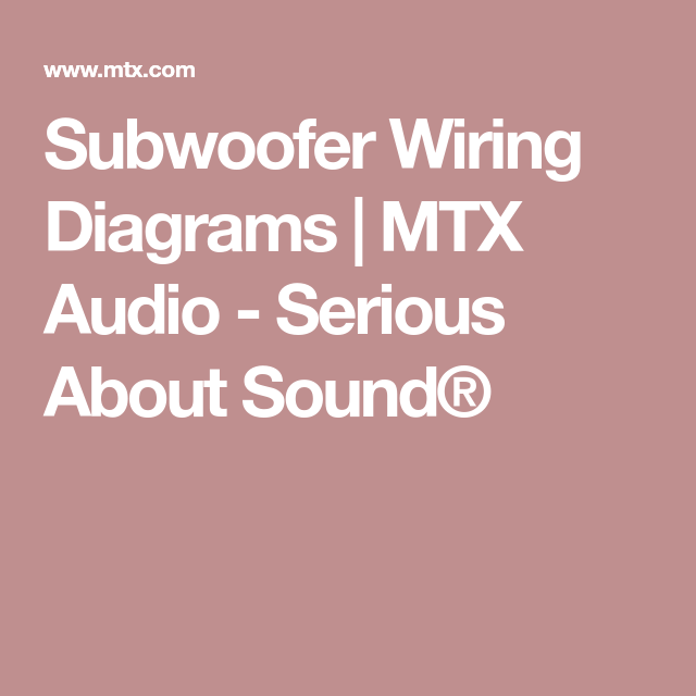Subwoofer Wiring Diagrams Mtx Audio Serious About Sound Subwoofer Wiring Subwoofer Subwoofer Speaker