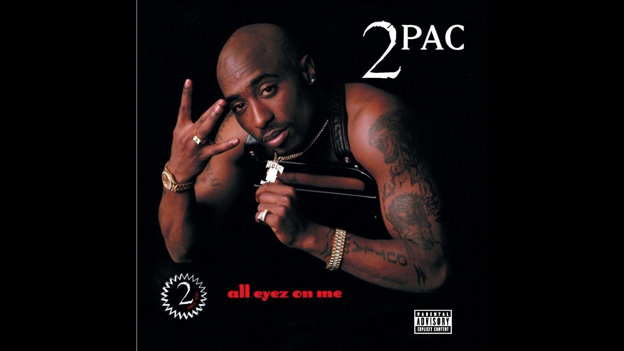 2pac All Eyez On Me Full Album All Eyez On Me Tupac Videos