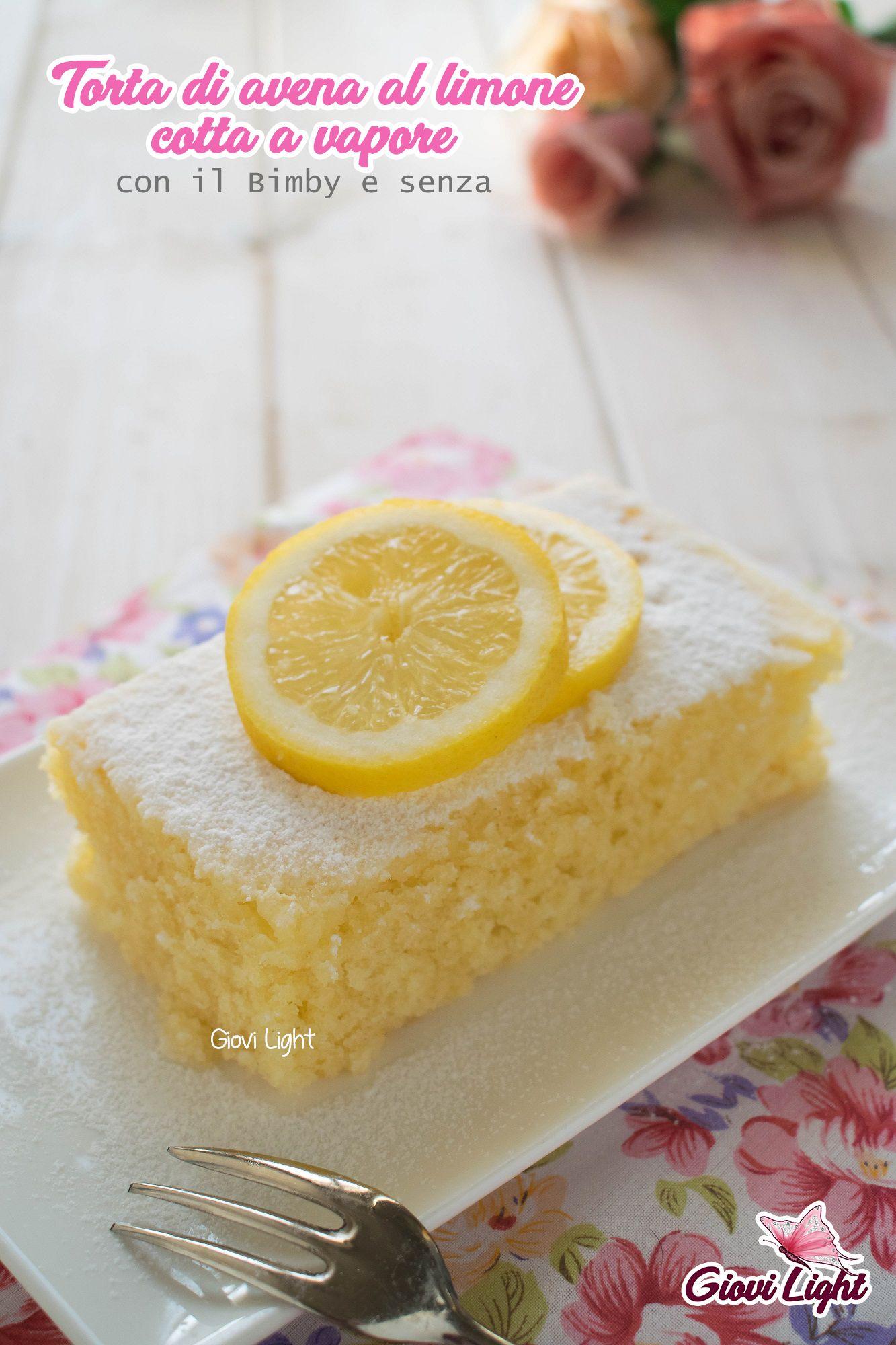 Torta Di Avena Al Limone Cotta A Vapore Con Il Bimby E Senza