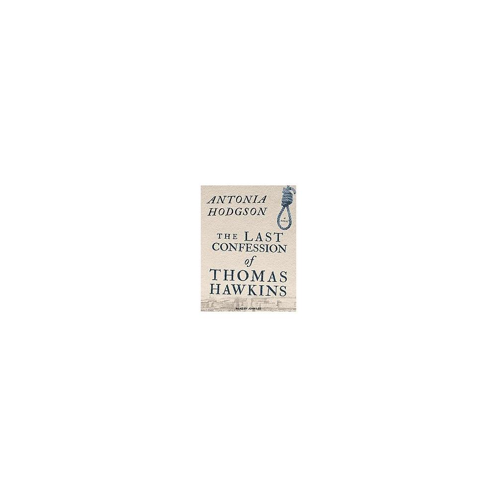 Last Confession of Thomas Hawkins (Unabridged) (CD/Spoken Word) (Antonia Hodgson)
