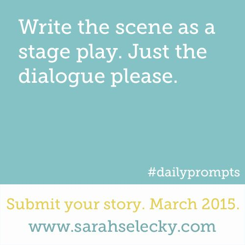 .Write the scene as a stage play