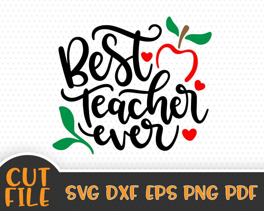 Best Teacher Ever Svg File Teacher Svg Vector File In 2020 Svg Quotes Svg Best Teacher