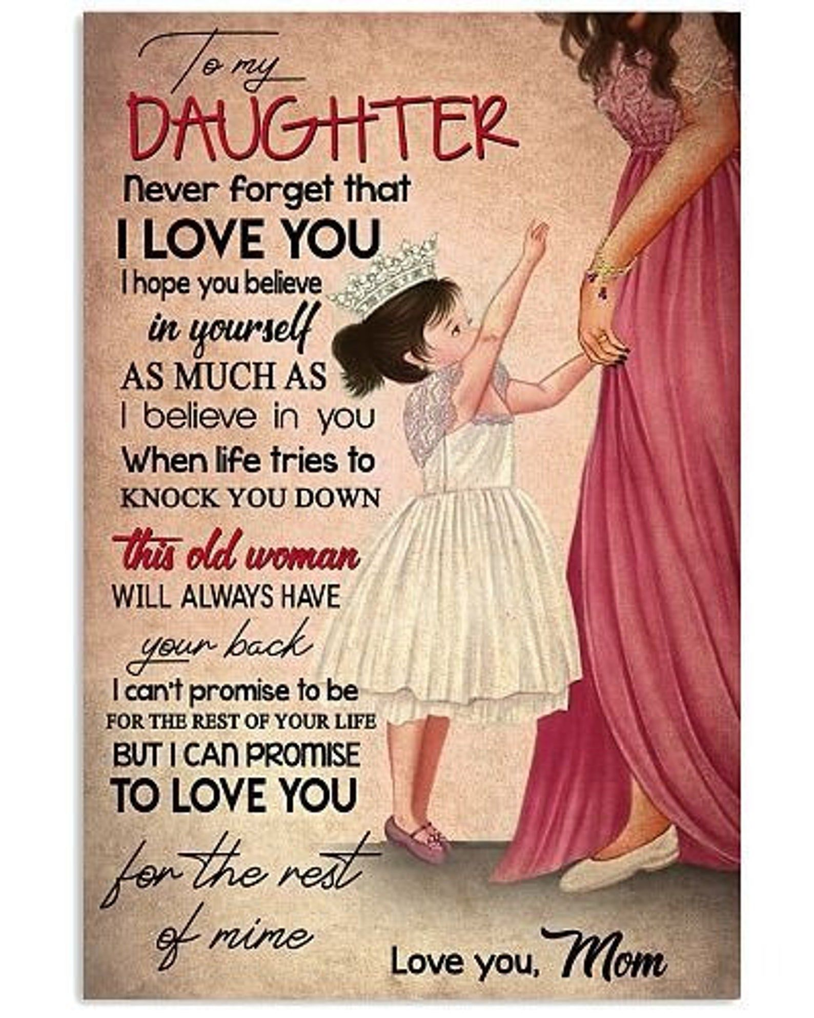 to my daughter. never forget that i love you. i hope you believe in yourself as much as poster  home decor wall art print gift