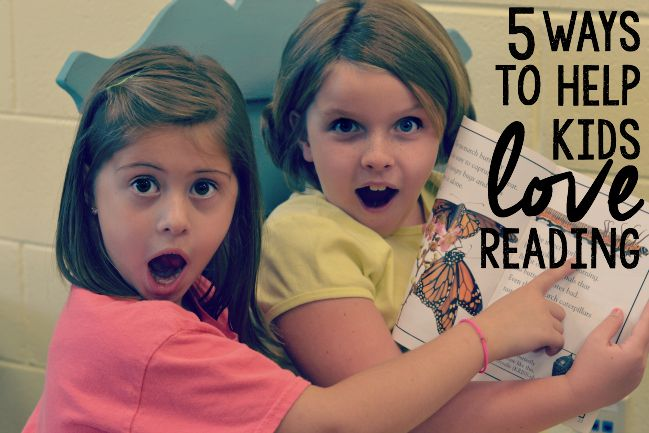 Five Ways to Help Kids Love Reading!
