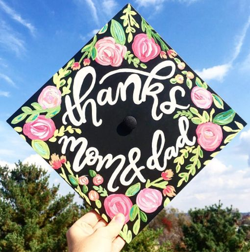 Use your graduation cap as a canvas to thank them for being a shoulder to lean on when the nights were late and the coffee wasn't strong enough.