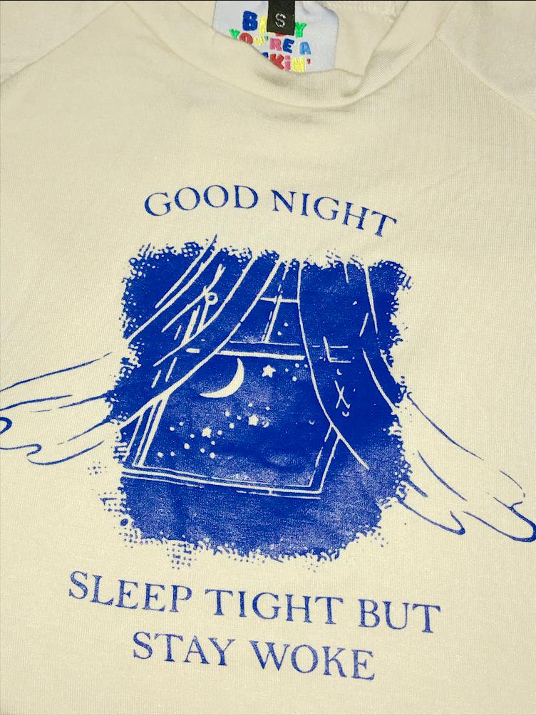 GOOD NIGHT... SLEEP TIGHT... BUT STAY WOKE!  Cotton spandex blendRound neck crop teeAll over stretchLightweightHandwash only