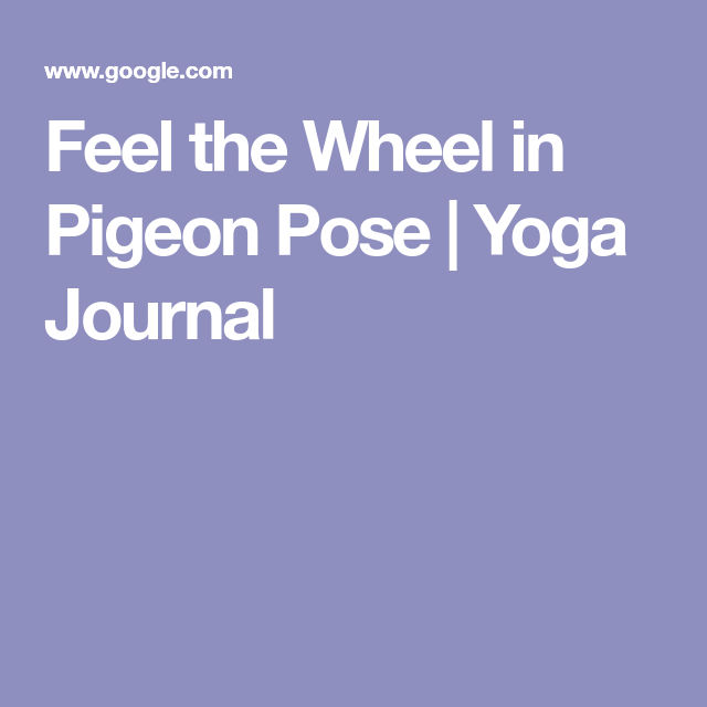 Feel the Wheel in Pigeon Pose | Yoga Journal | Pigeon pose ...