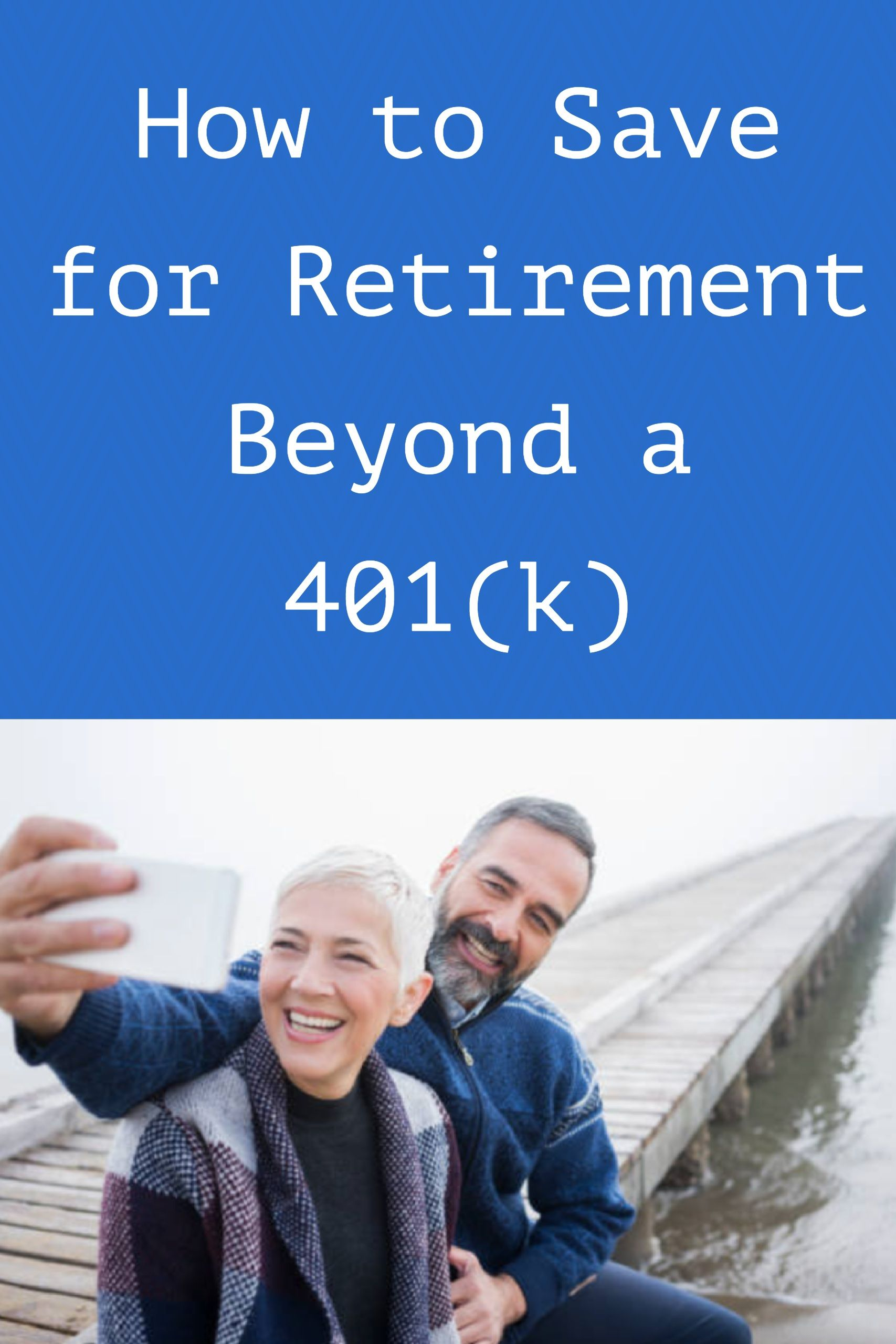 How to save for retirement beyond a classic 401k