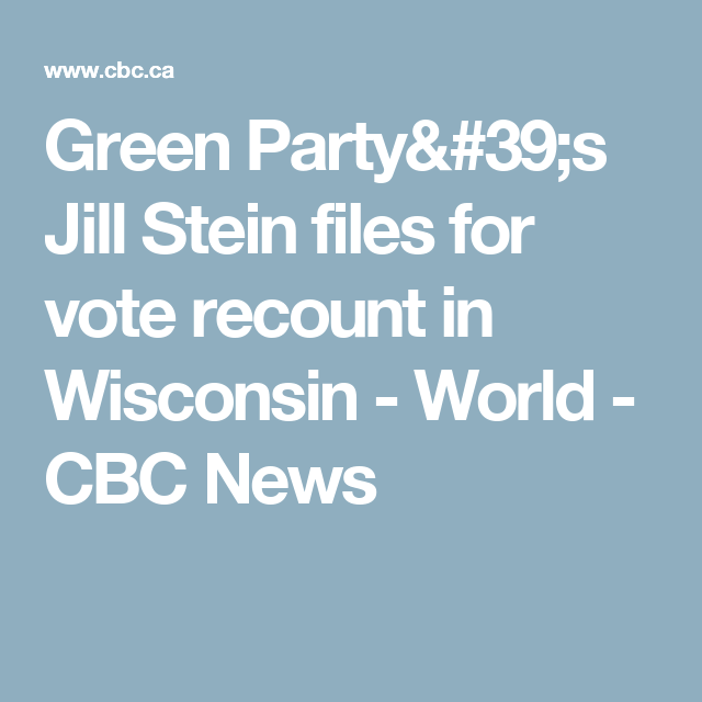 Green Party's Jill Stein files for vote recount in Wisconsin - World - CBC News