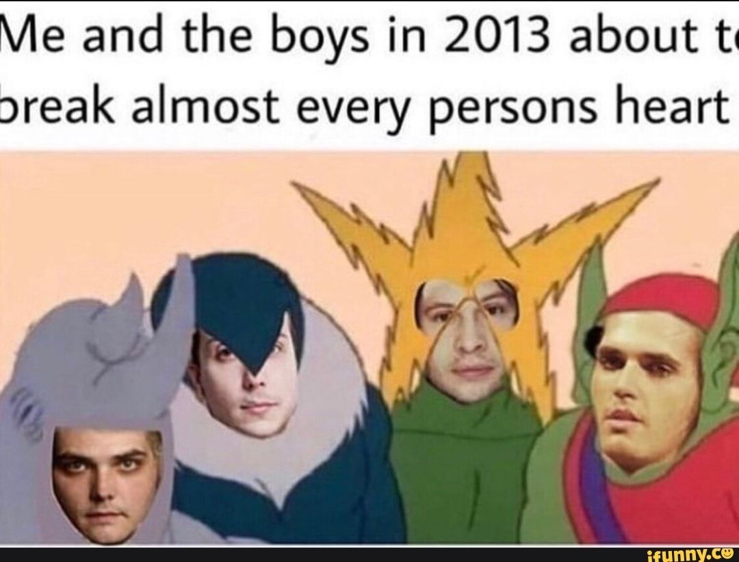 Me And The Boys In 2013 About Tq Areak Almost Every Persons Heart Ifunny My Chemical Romance Mcr Memes Emo Band Memes