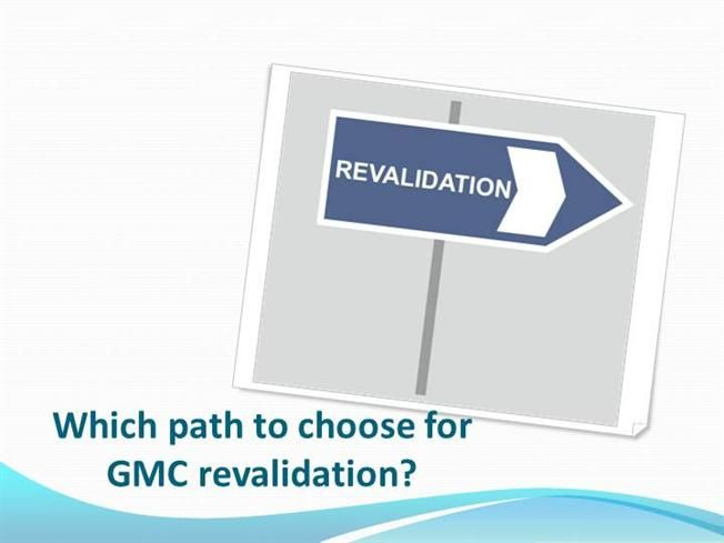 Which Path To Choose For Gmc Revalidation