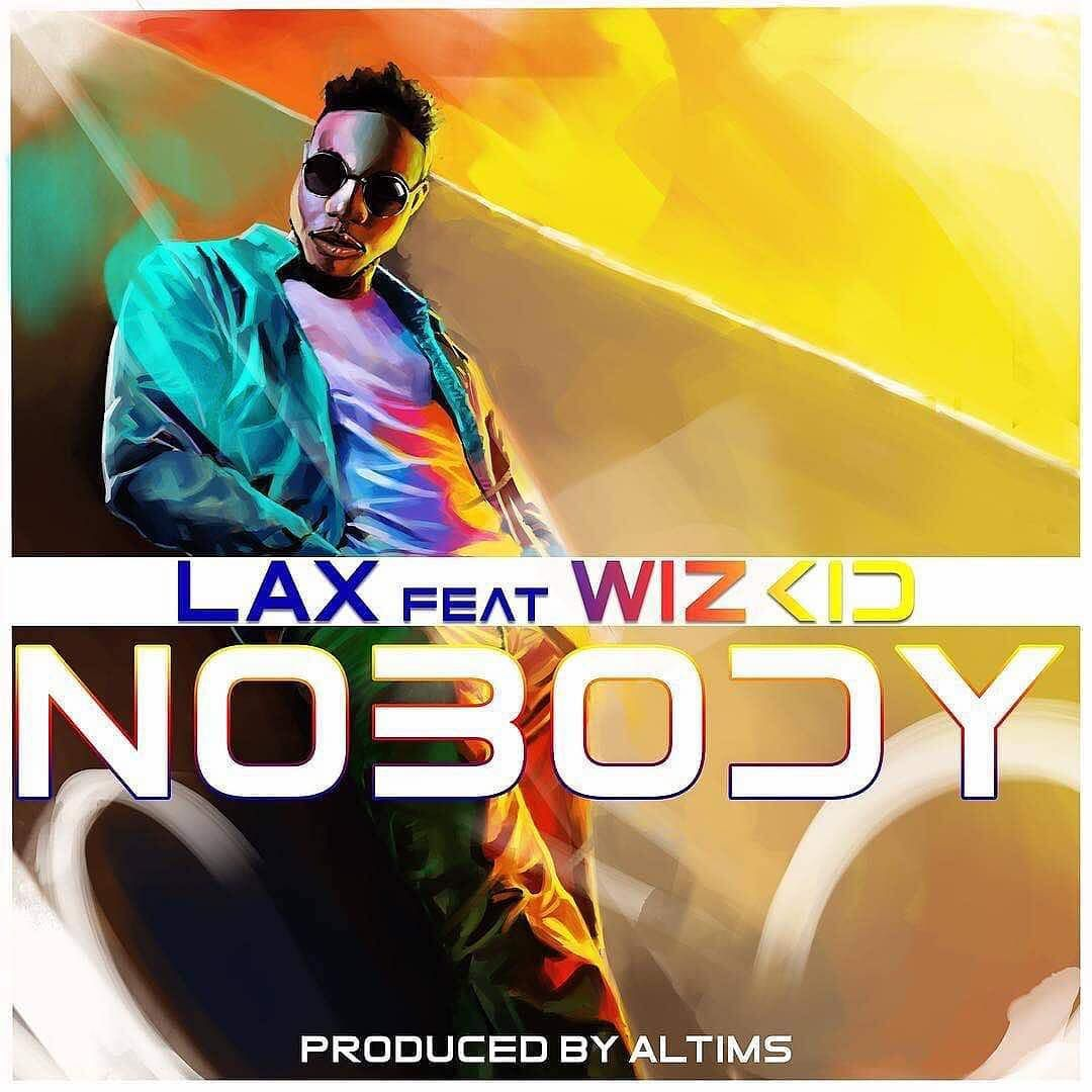 DOWNLOAD: LAX ft Wizkid - Nobody (Prod by Altims) | Latest Music