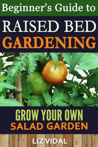 Beginner S Guide To Raised Bed Gardening Grow Your Own Salad