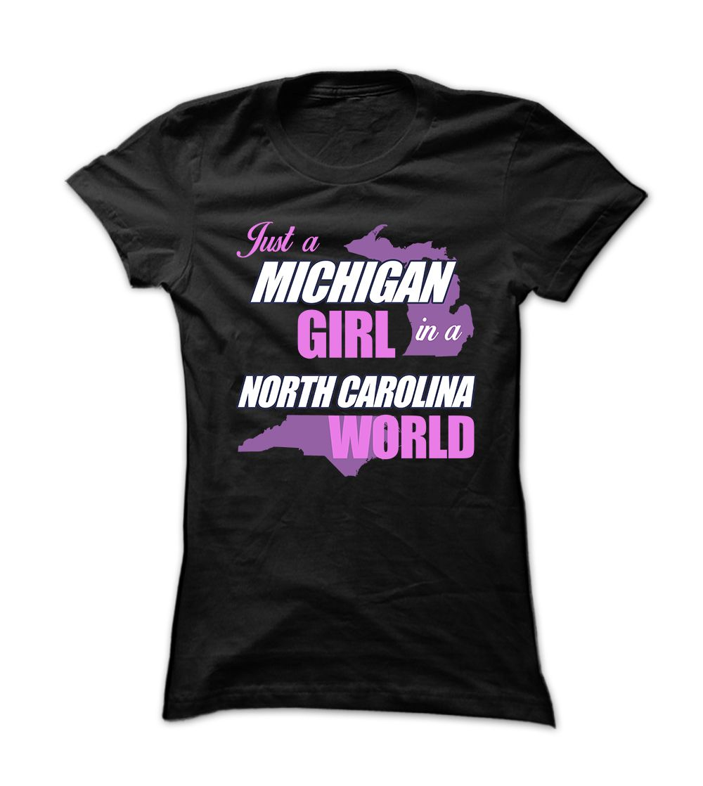 [Love Tshirt name printing] Just a Michigan Girl in a North Carolina World  Best Shirt design