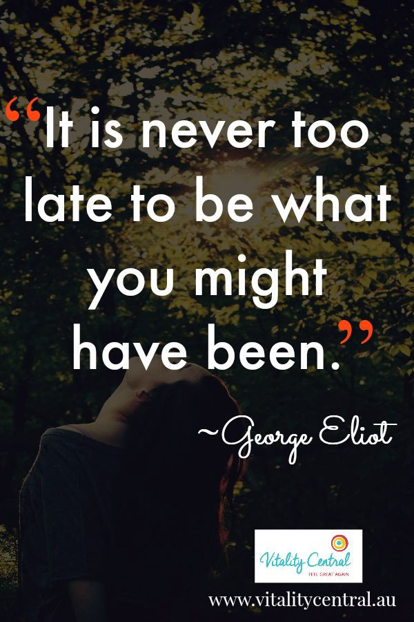 """It's never too late to be what you might have been."" - George Elliot #quotes #motivation"