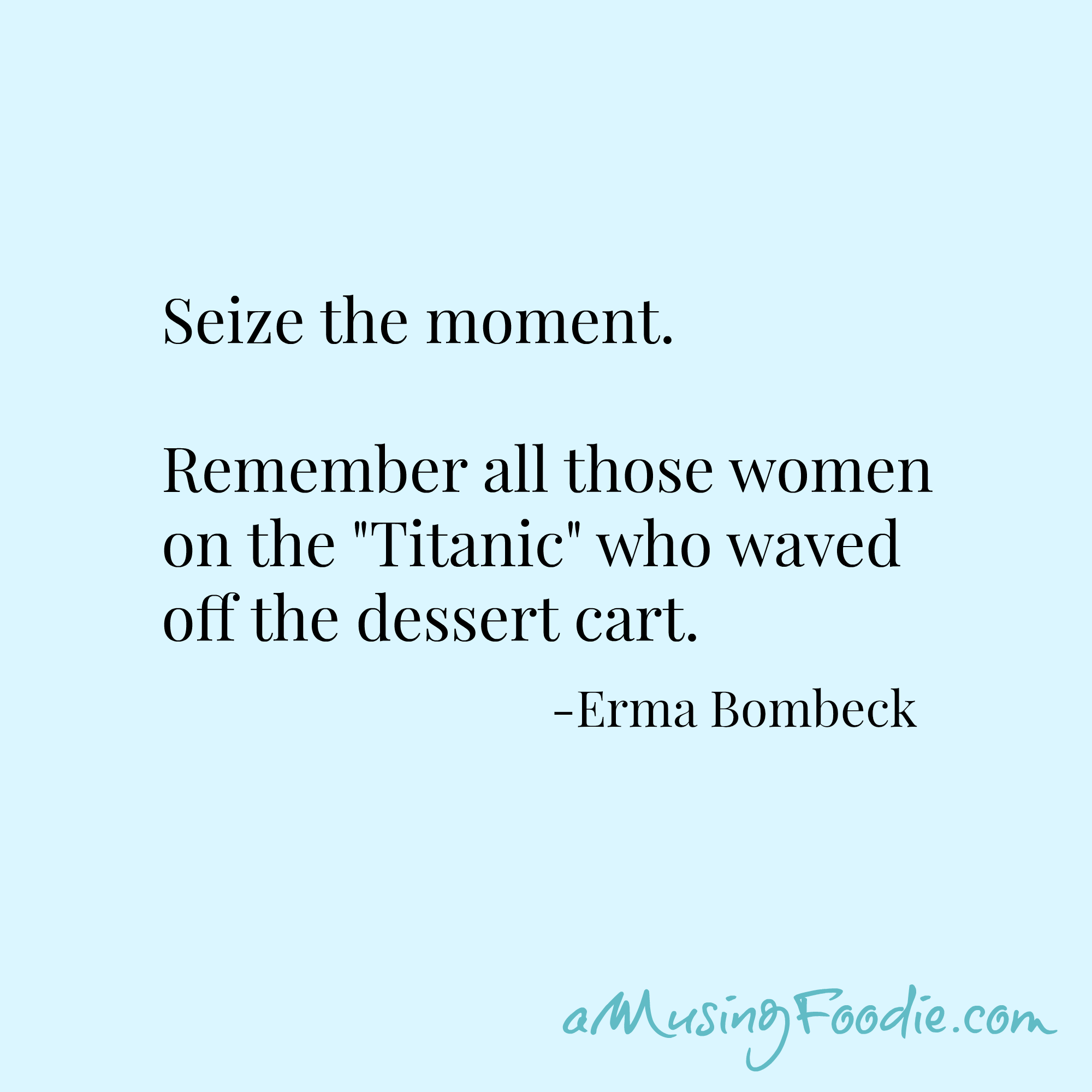 Quotable Quotes About Life 23 Delicious Food Quotes  Erma Bombeck Quotes Inspirational And