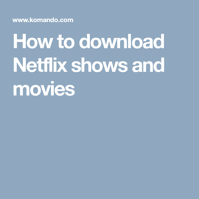 How to download Netflix shows and movies | Articles