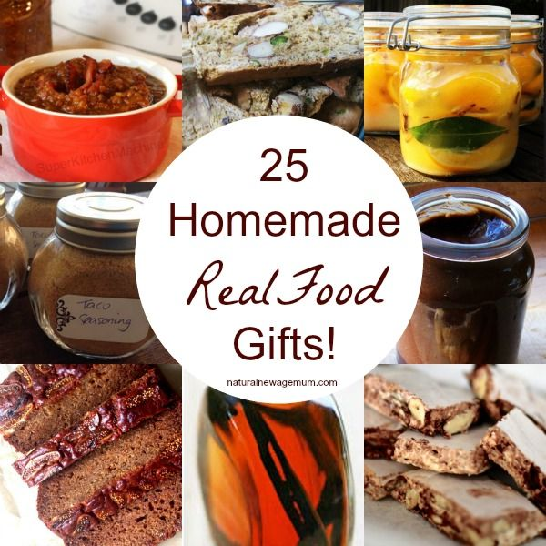 25 Homemade Real Food Gifts Simple, yummy, healthy and budget