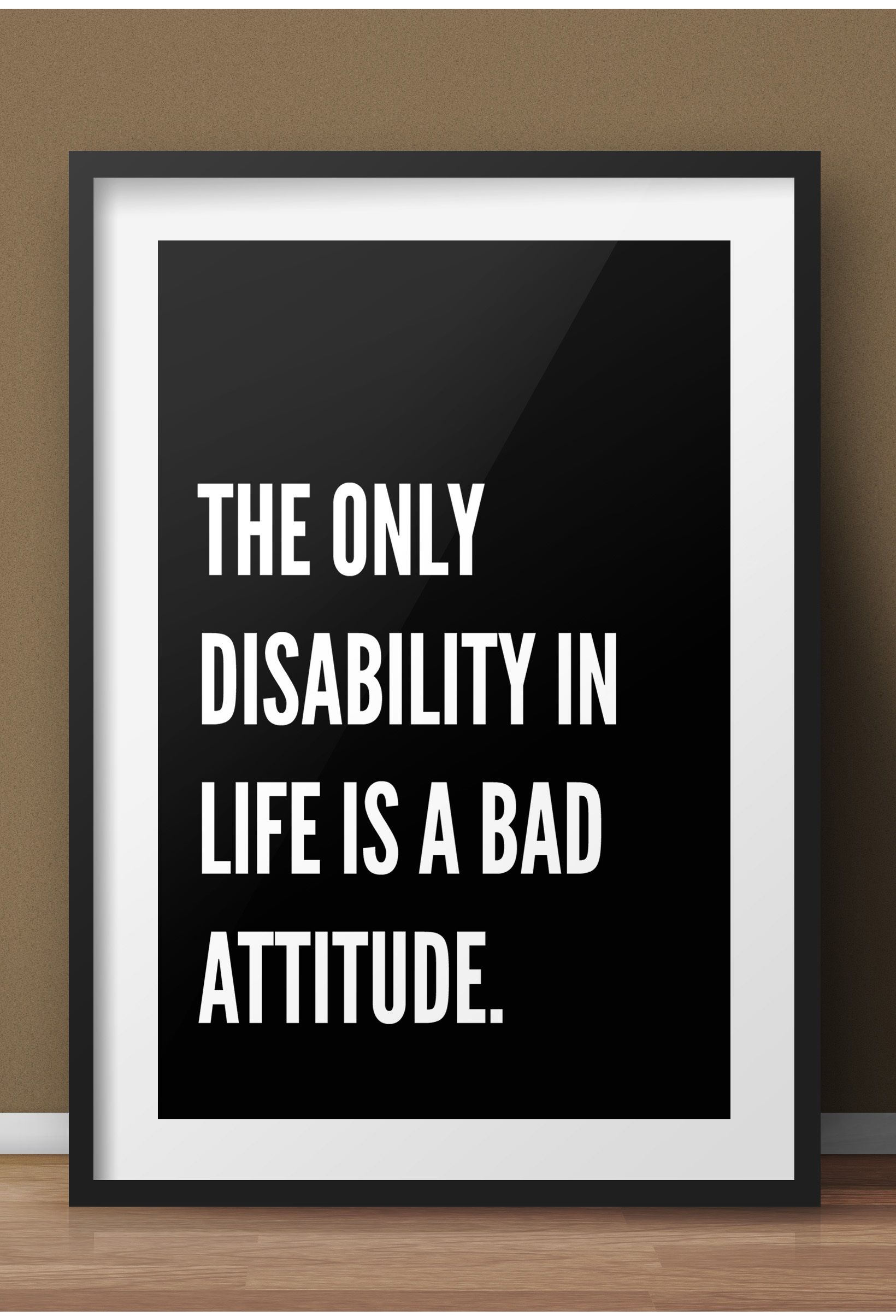 Bad Attitude Quotes The Only Disability In Life Is A Bad Attitude Motivational Print