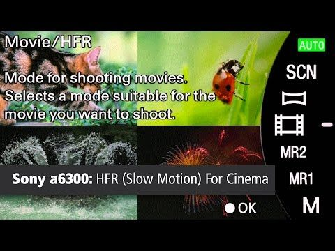 Sony A6300 Tutorial Using Hfr For Slow Motion Video Sony A6300 Motion Video Sony