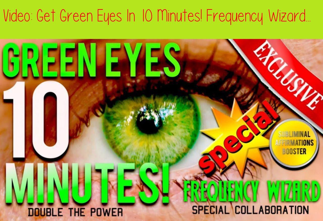 Get Green Eyes In 10 Minutes! Frequency Wizard / Subliminal