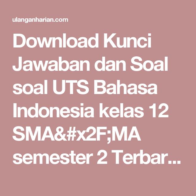Download Kunci Jawaban Dan Soal Soal Uts Bahasa Indonesia Kelas 12 Sma Ma Semester 2 Terbaru Dan Terlengkap Ula Matematika Kelas 5 Matematika Kelas 4 Bahasa