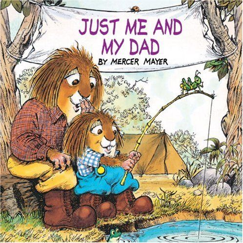 Just Me and My Dad by Mercer Mayer. Father and son go camping, but who is really taking care of whom?