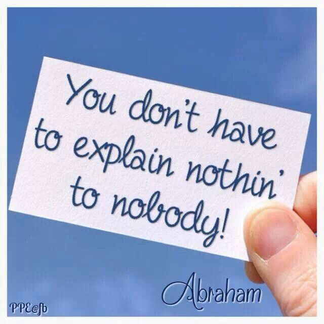 You don't have tho explain nothin to nobody-Abraham