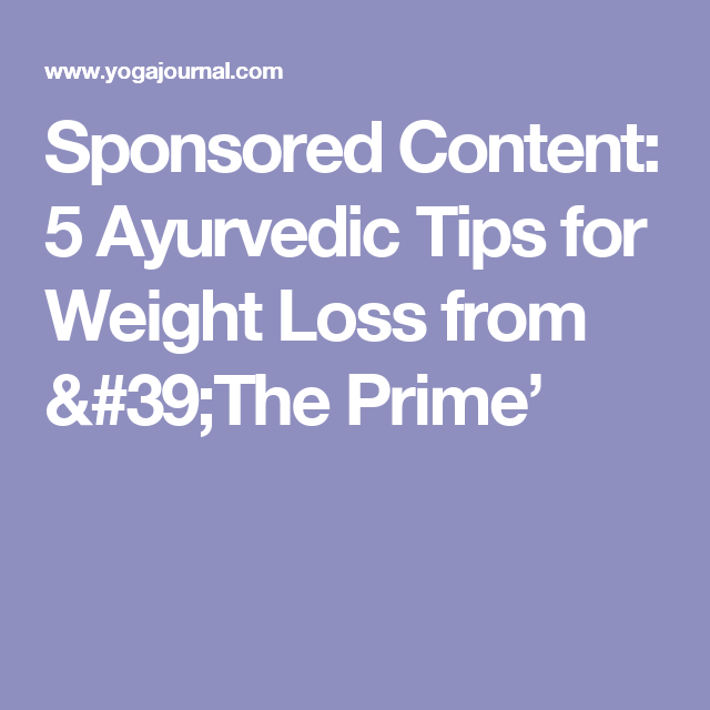 Sponsored Content: 5 Ayurvedic Tips for Weight Loss from 'The Prime'