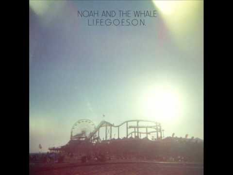 L.I.F.E.G.O.E.S.O.N - Noah and the Whale
