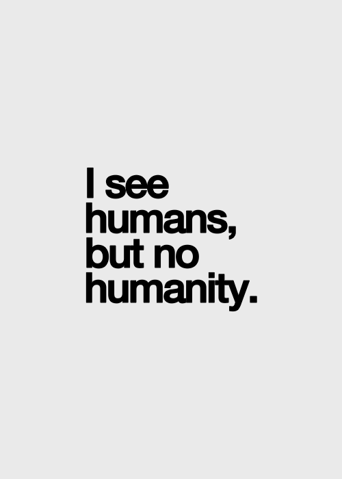 What I see…whenever I think a thought like this, I am certain to see numerous displays of humanity at its best.