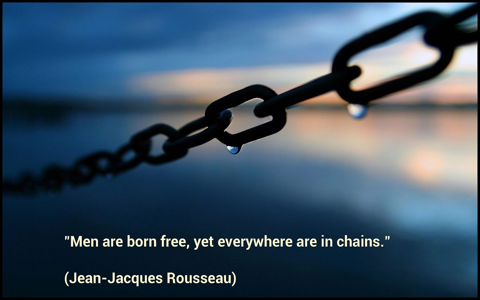 man is born free but is in chain everywhere Man is born free, and everywhere he is in chains get all the details, meaning, context, and even a pretentious factor for good measure quotes - man is born free, and everywhere he is in chains.