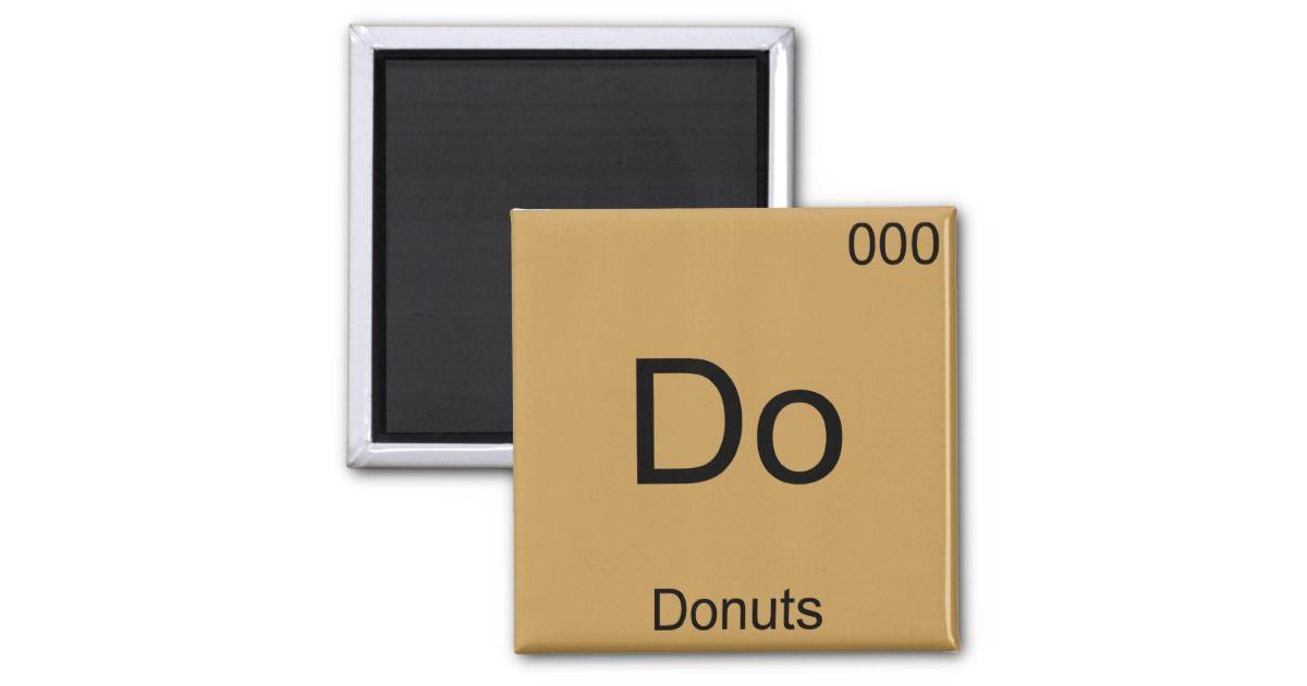 Do Donuts Funny Chemistry Element Symbol T Shirt Magnet