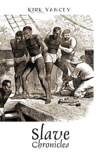 Slave Chronicles by Kirk Yancey,http://www.amazon.com/dp/1478706902/ref=cm_sw_r_pi_dp_ltZ5sb09PGAR1AEV