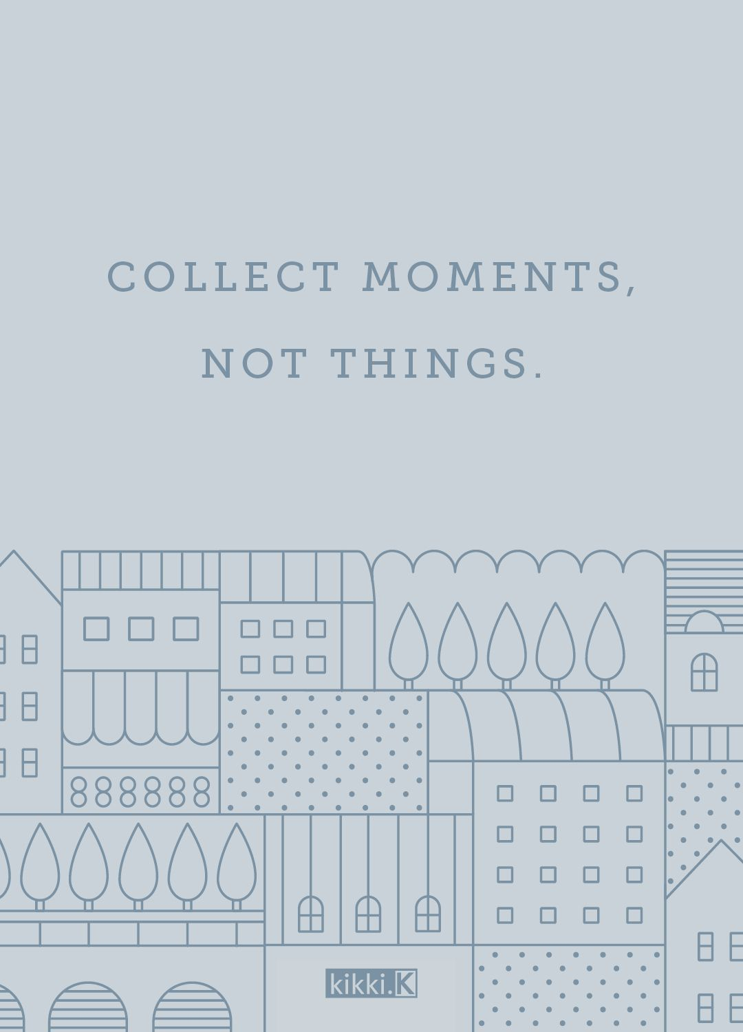 Travel quote: collect moments, not things. | fav quote | Pinterest ...